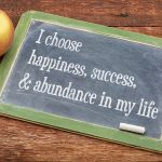 "Writing affirmation: ""I choose happiness, success, & abundance in my life."""